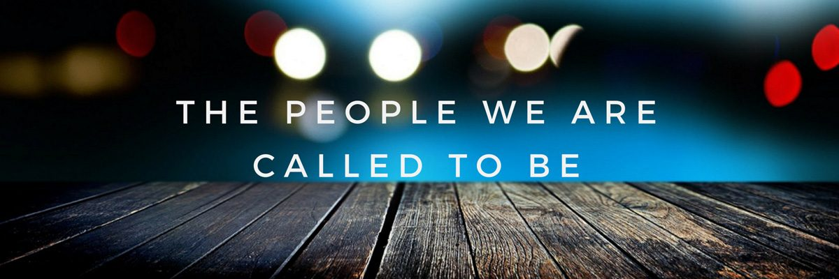Current Series The people we are called to be
